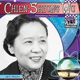 Chien-Shiung Wu: Phenomenal Physicist  by  Jill C. Wheeler