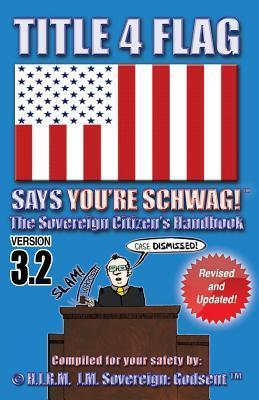 Title 4 Flag Says Youre Schwag!: The Sovereign Citizens Handbook J. M. Sovereign : Godsent