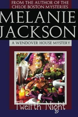 Twelfth Night: A Wendover House Mystery Melanie Jackson