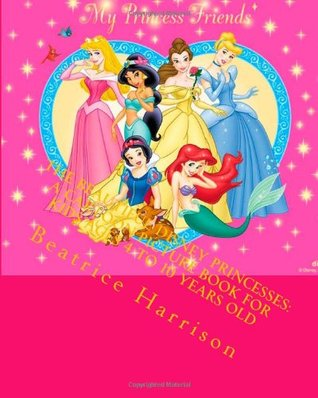 The Beautiful Disney Princesses: A Cartoon Picture Book For Kids Ages 4 to 10 Years Old Beatrice Harrison