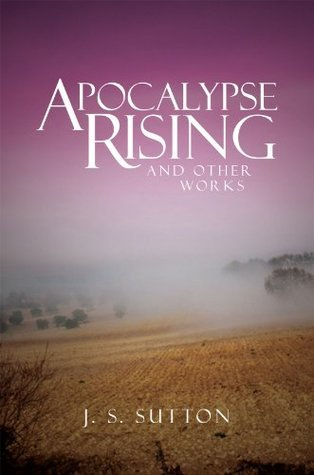 Apocalypse Rising: and other works J.S. Sutton
