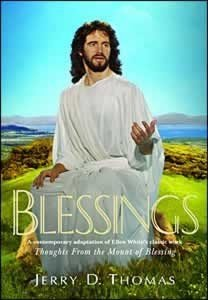 Blessings: A Contemporary Adaptation of Ellen Whites Classic Work Thoughts from the Mount of Blessing  by  Jerry D. Thomas