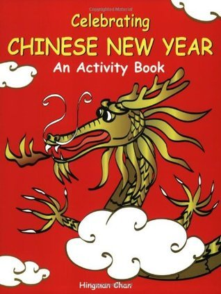 Celebrating Chinese New Year an Activity Book: An Activity Book  by  Hingman Chan