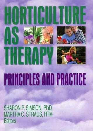 Horticulture as Therapy: Principles and Practice  by  Sharon Simson