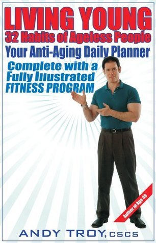 Living Young: 32 Habits of Ageless People  by  Andy Troy