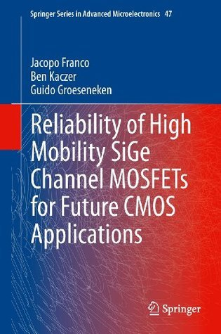 Reliability of High Mobility SiGe Channel MOSFETs for Future CMOS Applications (Springer Series in Advanced Microelectronics) Jacopo Franco
