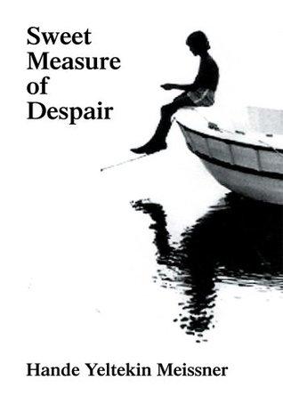 Sweet Measure of Despair Hande Yeltekin Meissner
