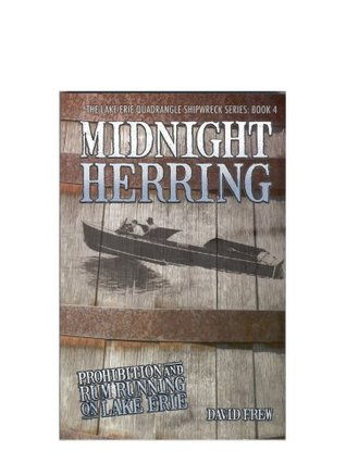 Midnight Herring: Prohibition and Rum Running on Lake Erie (The Lake Erie Quadrangle Shipwreck Series, Book 4)  by  David Frew