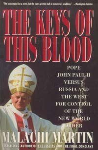 Keys of This Blood: Pope John II, Gorbachev, and Struggle for New World Order Malachi Martin