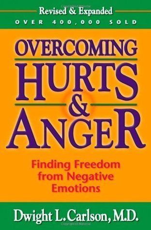 Overcoming Hurts And Anger: Finding Freedom from Negative Emotions  by  Dwight L. Carlson