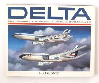 Delta: An Airline and Its Aircraft : The Illustrated History of a Major U.S. Airline and the People Who Made It  by  R.E.G. Davies