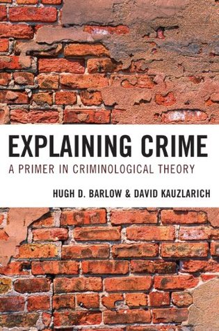 Explaining Crime: A Primer in Criminological Theory  by  Hugh D. Barlow