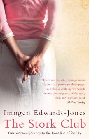 The Stork Club: One Womans Journey to the Front Line of Fertility Treatment Imogen Edwards-Jones