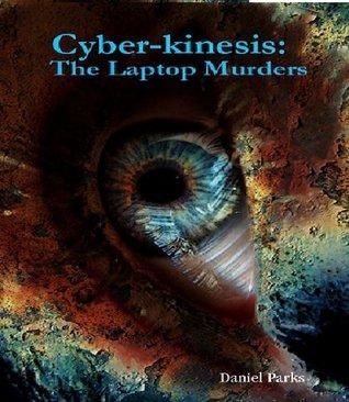Cyber-kinesis: The Laptop Murders Daniel Parks