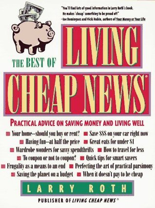 The Best of Living Cheap News: Practical Advice on Saving Money and Living Well Larry Roth
