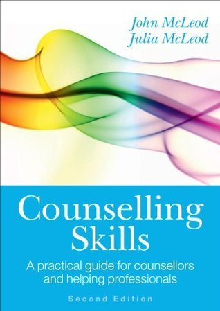 Counselling Skills: A Practical Guide For Counsellors And Helping Professionals John McLeod