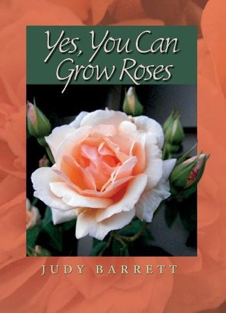 Yes, You Can Grow Roses (W. L. Moody Jr. Natural History Series) Judy Barrett