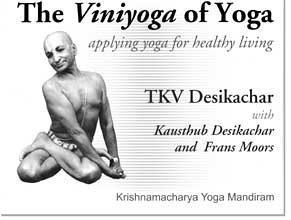 The Viniyoga of Yoga, Applying yoga for healthy living T.K.V. Desikachar