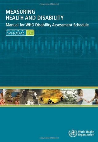 Measuring Health and Disability: Manual for WHO Disability Assessment Schedule, WHODAS 2.0  by  T.B. Ustun