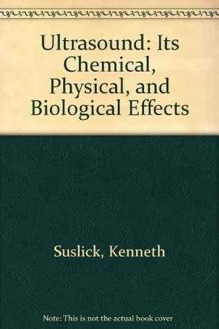 Ultrasound: Its Chemical, Physical, and Biological Effects  by  Kenneth Suslick