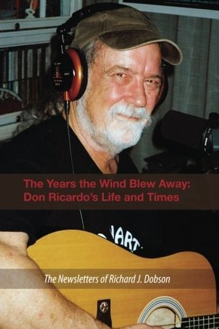 The Years the Wind Blew Away: Don Ricardos Life and Times Richard J. Dobson
