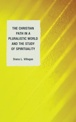 The Christian Path in a Pluralistic World and the Study of Spirituality Diana L. Villegas
