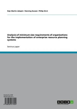 Analysis of minimum size requirements of organizations for the implementation of enterprise resource planning systems Nejc Martin Jakopin