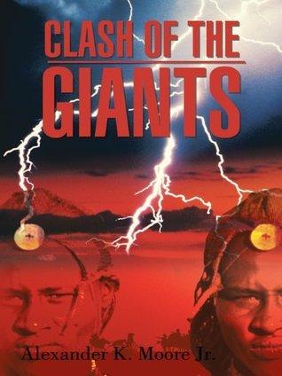 Clash Of The Giants Alexander K. Moore Jr.