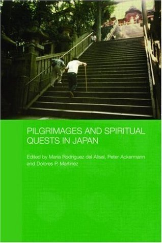 Pilgrimages and Spiritual Quests in Japan (Japan Anthropology Workshop Series) Peter Ackermann