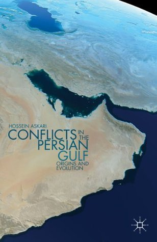 Conflicts in the Persian Gulf: Origins and Evolution Hossein Askari