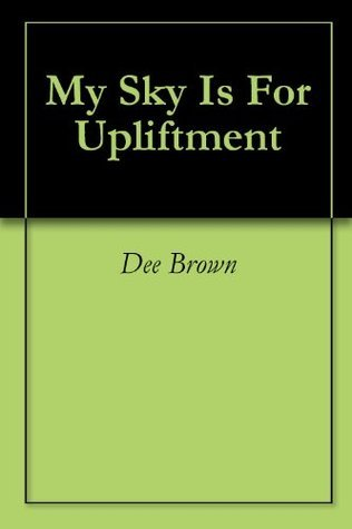 My Sky Is For Upliftment Dee Brown