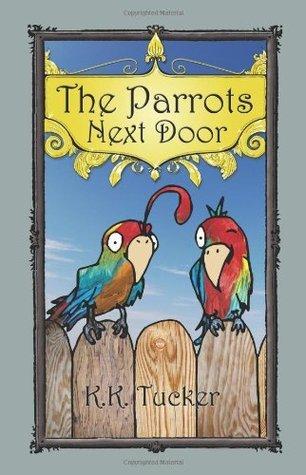 The Parrots Next Door  by  K.K. Tucker