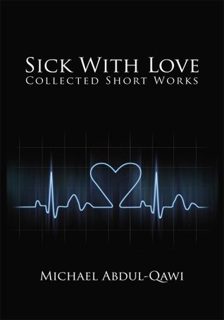 Sick With Love: Collected Short Works Michael Abdul-Qawi