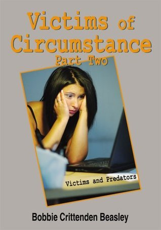 Victims of Circumstance Part Two:Victims and Predators  by  Bobbie Crittenden Beasley