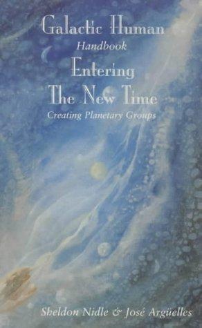 Galactic Human Handbook Entering the New Tim  by  Sheldon Nidle
