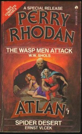 The Wasp Men Attack / Spider Desert (Perry Rhodan Special Release #1 & Atlan #1)  by  W.W. Shols
