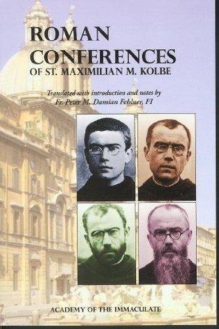 Roman Conferences of St. Maximilian M. Kolbe  by  Fr. Peter M. Daimian Fehlner.