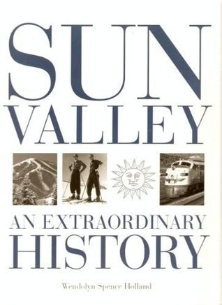 Sun Valley: An Extraordinary History  by  Wendolyn Holland