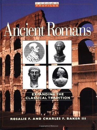 Ancient Romans: Expanding the Classical Tradition  by  Rosalie F. Baker