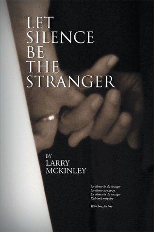 Let Silence Be The Stranger Larry McKinley