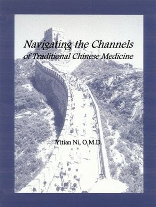 Navigating the Channels of Traditional Chinese Medicine  by  Yitian Ni