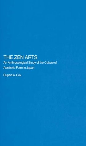 The Zen Arts: An Anthropological Study of the Culture of Aesthetic Form in Japan (Royal Asiatic Society Books)  by  Rupert Cox