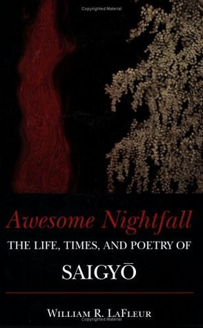 Awesome Nightfall: The Life, Times and Poetry of Saigyo  by  Saigyō