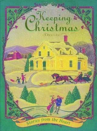Keeping Christmas: Stories from the Heart  by  Various