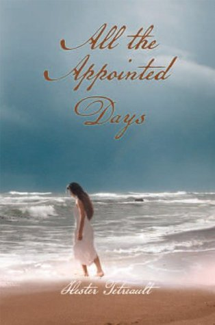 All the Appointed Days Hester Tetreault
