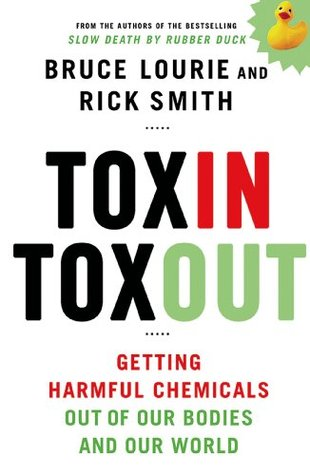 Toxin Toxout: Getting Harmful Chemicals Out of Our Bodies and Our World Bruce Lourie