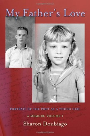 My Fathers Love: Portrait of the Poet as a Young Girl, Volume 1  by  Sharon Doubiago