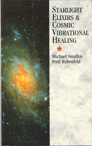 Starlight Elixirs and Cosmic Vibrational Healing Michael Smulkis