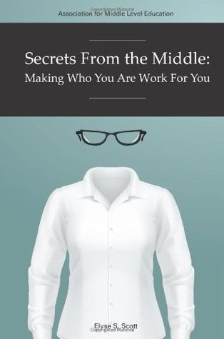 Secrets From The Middle: Making Who You Are Work For You  by  Elyse S Scott