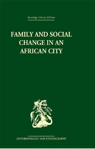 Family and Social Change in an African City: A Study of Rehousing in Lagos (Routledge Library Editions: Anthropology and Ethnography)  by  Peter Marris